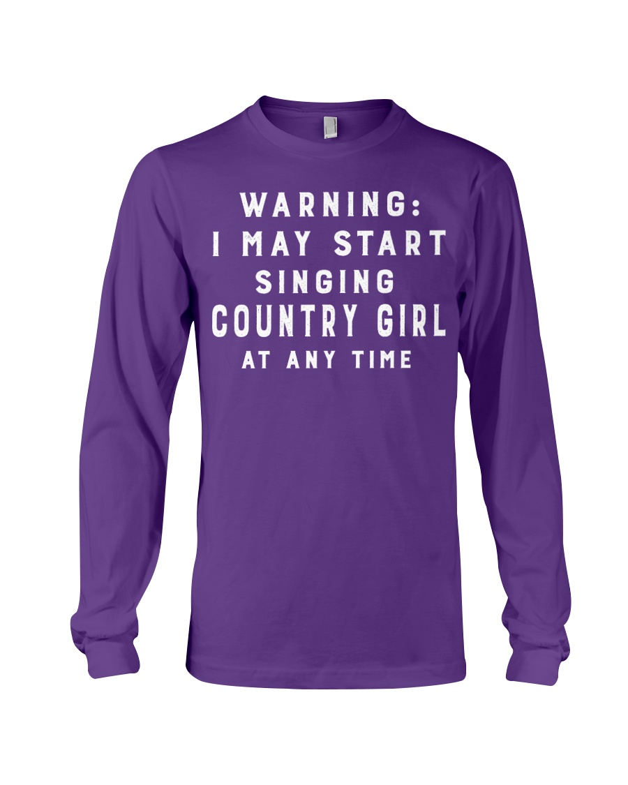 I May Start Singing Country Girl Any Time Long Sleeve Tee
