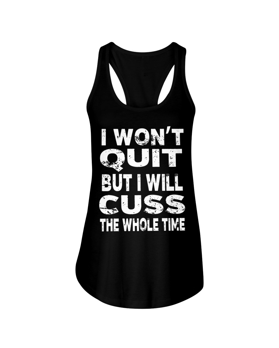 I Won't Quit But I Will Cuss The Whole Time Ladies Flowy Tank