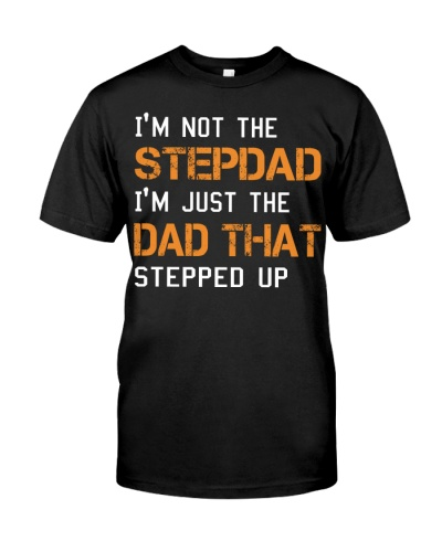 I'm Not the Stepdad I'm Just the Dad T-shirt