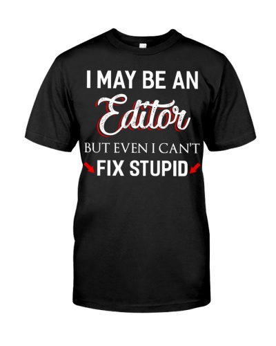 I May Be a Editor but Even I Can't Fix Stupid Tee