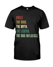 UNCLE THE MAN THE MYTH THE LEGEND THE BAD INFLUENC Classic T-Shirt front