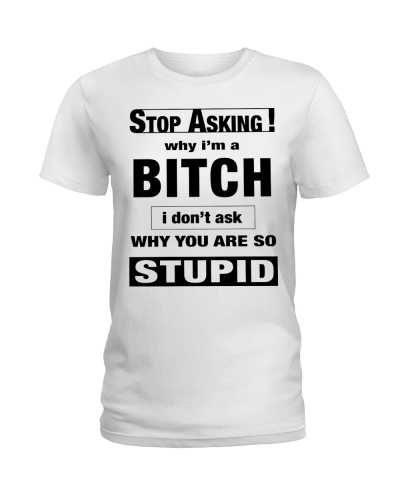 Stop asking Why I am Bitch