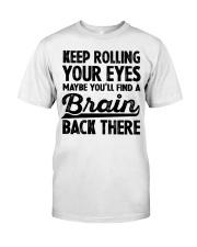 Keep Rolling Your Eyes Classic T-Shirt front