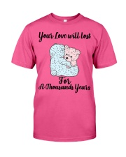 Your love will lost for a thousand years  Classic T-Shirt front