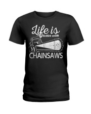 Funny Chainsaw T-Shirt Life Is Bette Ladies T-Shirt thumbnail