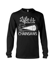 Funny Chainsaw T-Shirt Life Is Bette Long Sleeve Tee thumbnail