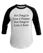 Not Fragile Like A Flower Baseball Tee thumbnail