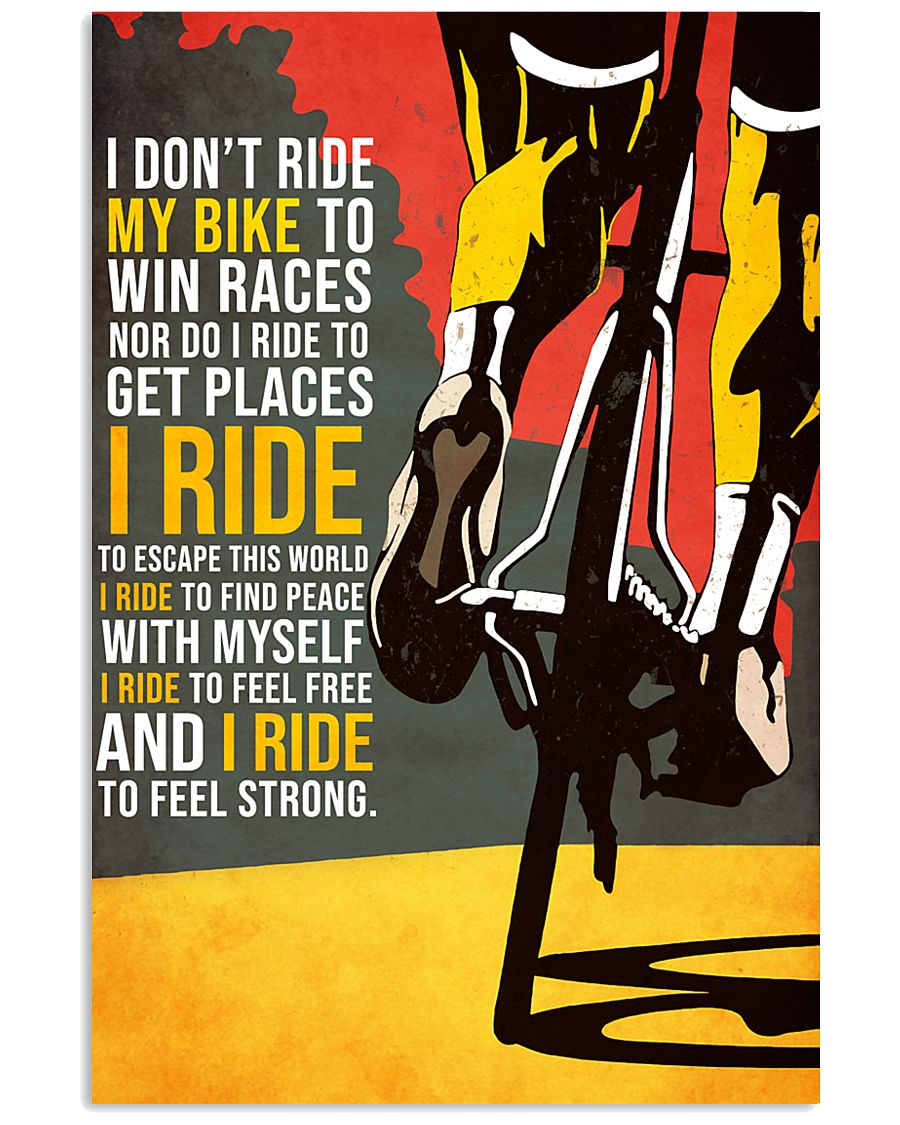 I DON'T RIDE MY BIKE TO WIN RACES 16x24 Poster