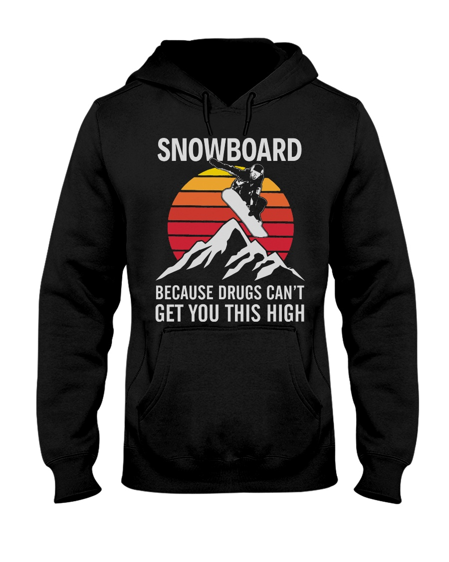 Snowboard Because Get You This High Hooded Sweatshirt