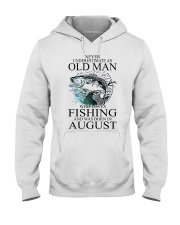 Never underestimate a man loves fishing - August Hooded Sweatshirt front