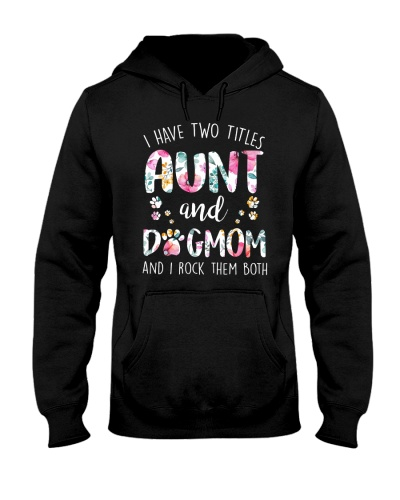I Have Two Titles Aunt and Dog Mom and I Rock Them
