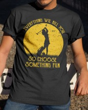 Choose something fun gofl Classic T-Shirt apparel-classic-tshirt-lifestyle-28