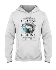 Never underestimate a man loves fishing - july Hooded Sweatshirt front