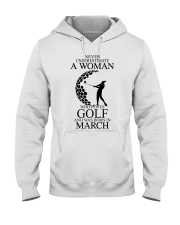 Never underestimate a March woman loves golf Hooded Sweatshirt front