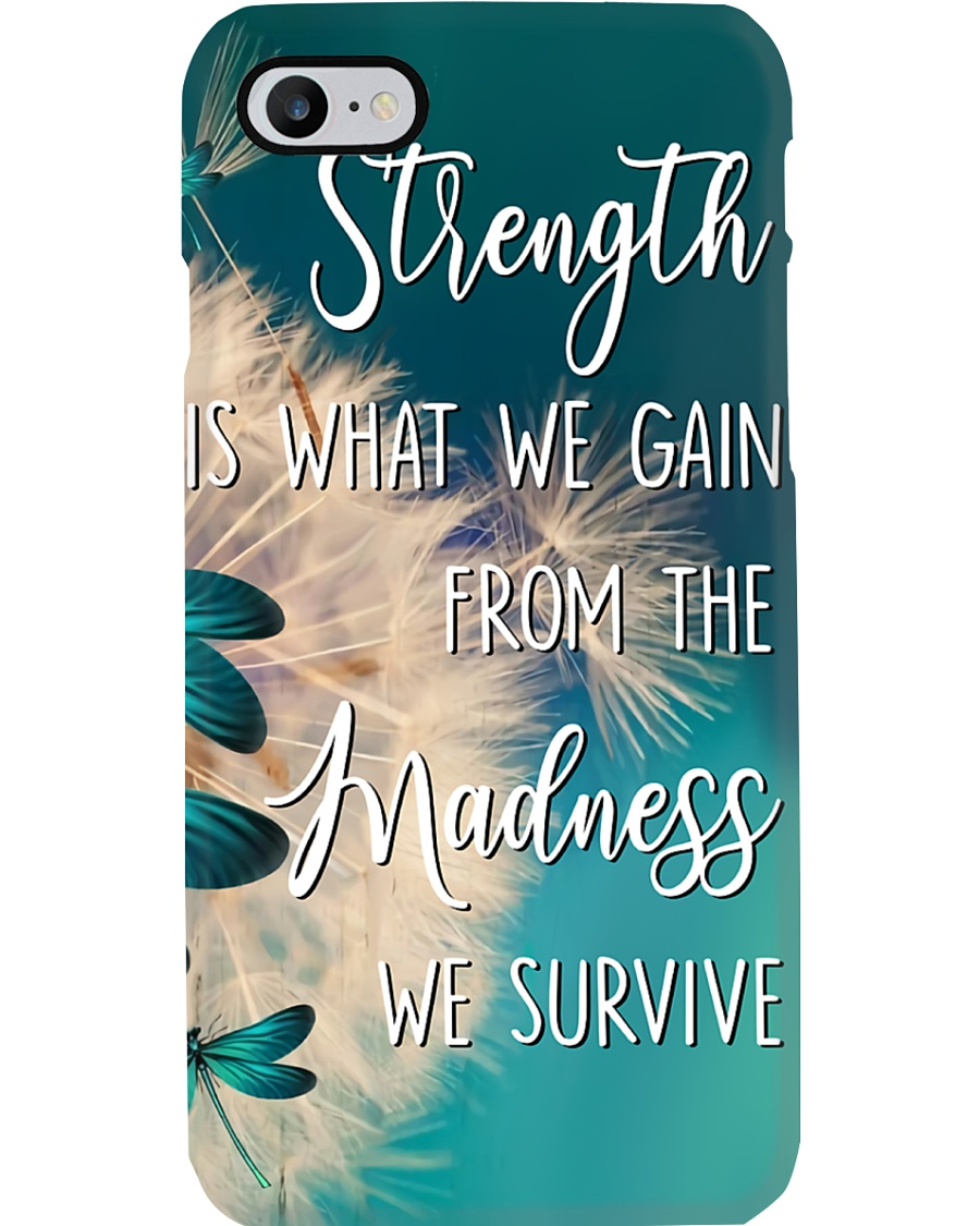 Strength is what we gain - madness Phone Case