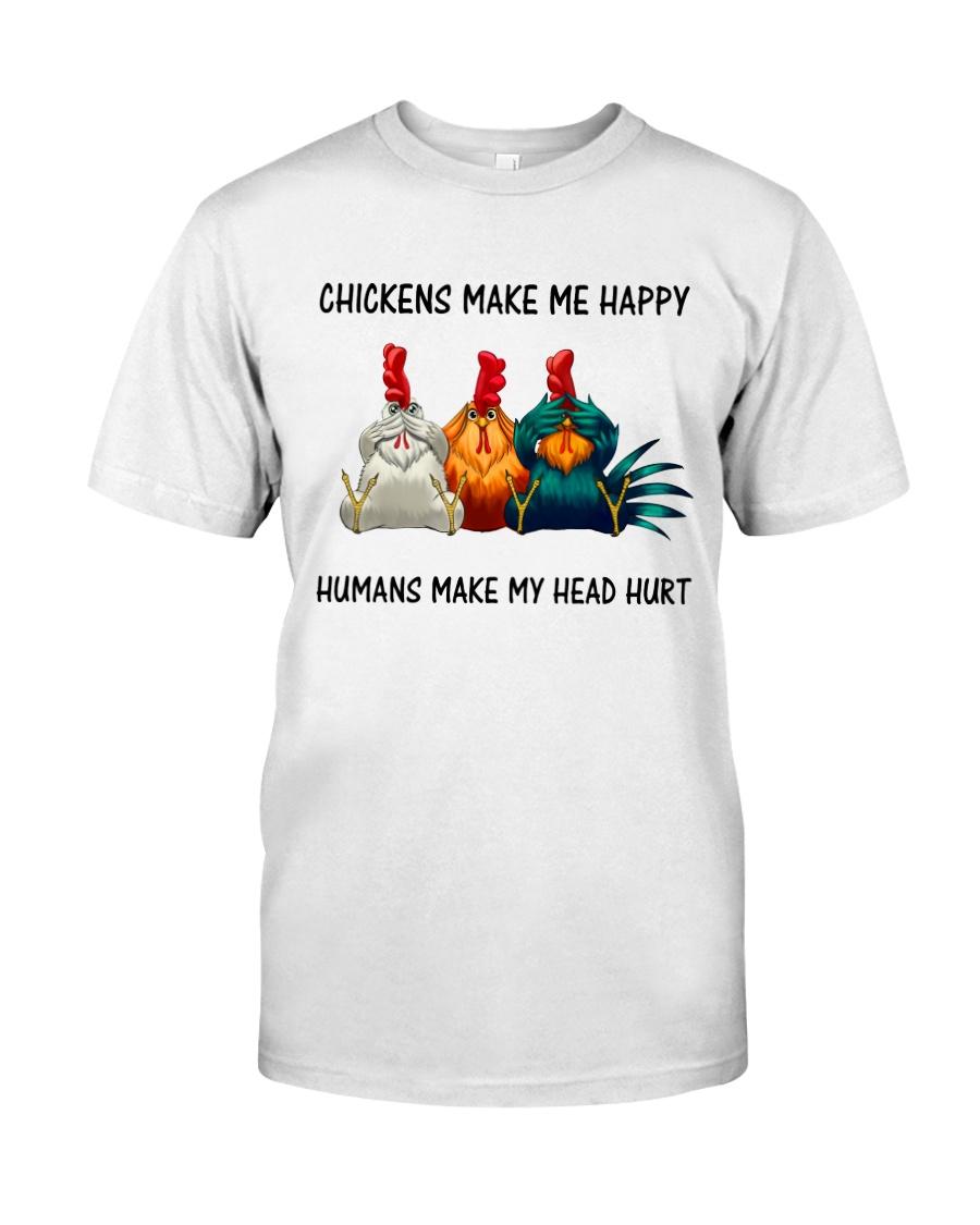 Chickens make my happy - Humans make my head hurt Classic T-Shirt
