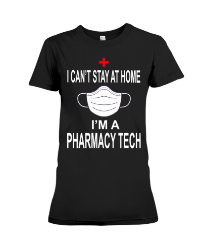 I Can't Stay At Home I'm A Pharmacy Tech
