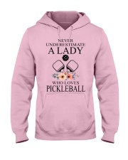 Never underestimate a lady who loves pickleball  Hooded Sweatshirt front