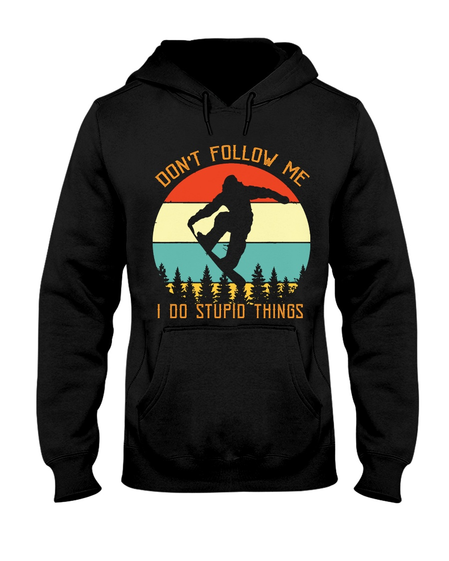 Don't Follow Me I Do Stupid Thing Snowboarding Hooded Sweatshirt