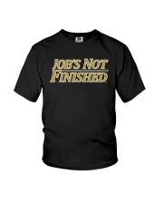 Jobs Not Finished Shirt Youth T-Shirt thumbnail