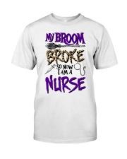 My Broom Broke So Now I Am A Nurse Shirt Classic T-Shirt front