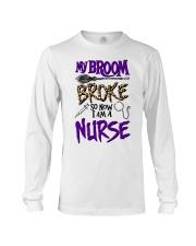 My Broom Broke So Now I Am A Nurse Shirt Long Sleeve Tee thumbnail