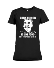 Dark Humor Is Like Food Not Everyone Gets It Shirt Premium Fit Ladies Tee tile