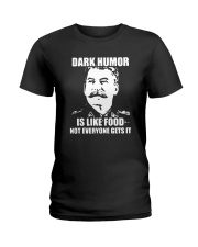 Dark Humor Is Like Food Not Everyone Gets It Shirt Ladies T-Shirt tile