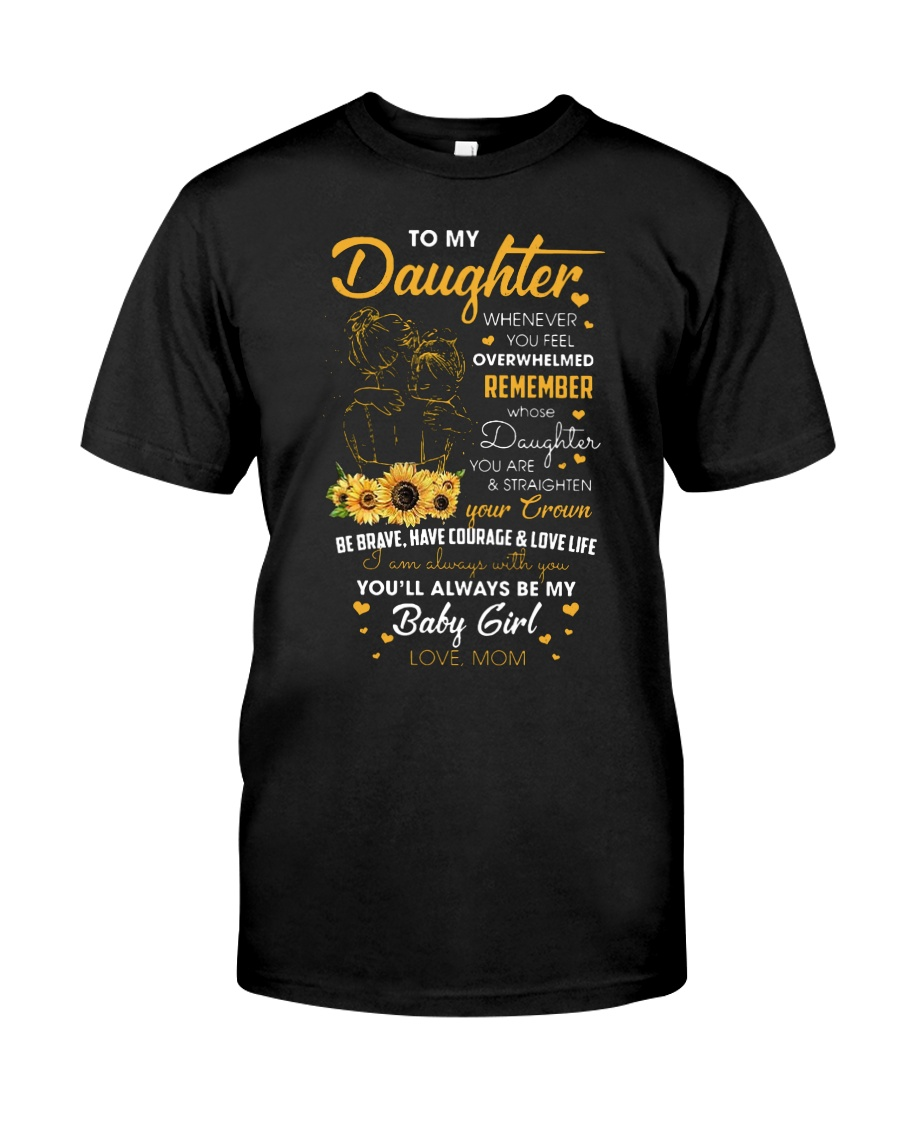 My Daughter Whenever You Feel Overwhelmed Shirt Classic T-Shirt