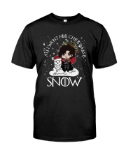All I Want For Christmas Is Snow Shirt Classic T-Shirt front