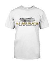 Lives splatter nobody cares about your protests Classic T-Shirt thumbnail