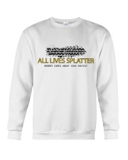 Lives splatter nobody cares about your protests Crewneck Sweatshirt thumbnail