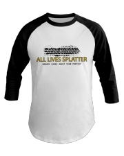 Lives splatter nobody cares about your protests Baseball Tee thumbnail