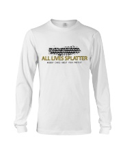 Lives splatter nobody cares about your protests Long Sleeve Tee thumbnail