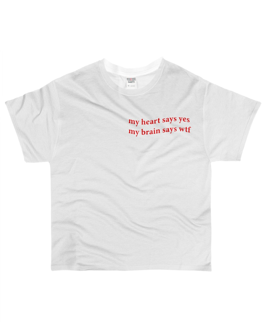 my heart says yes my brain says wtf All-over T-Shirt