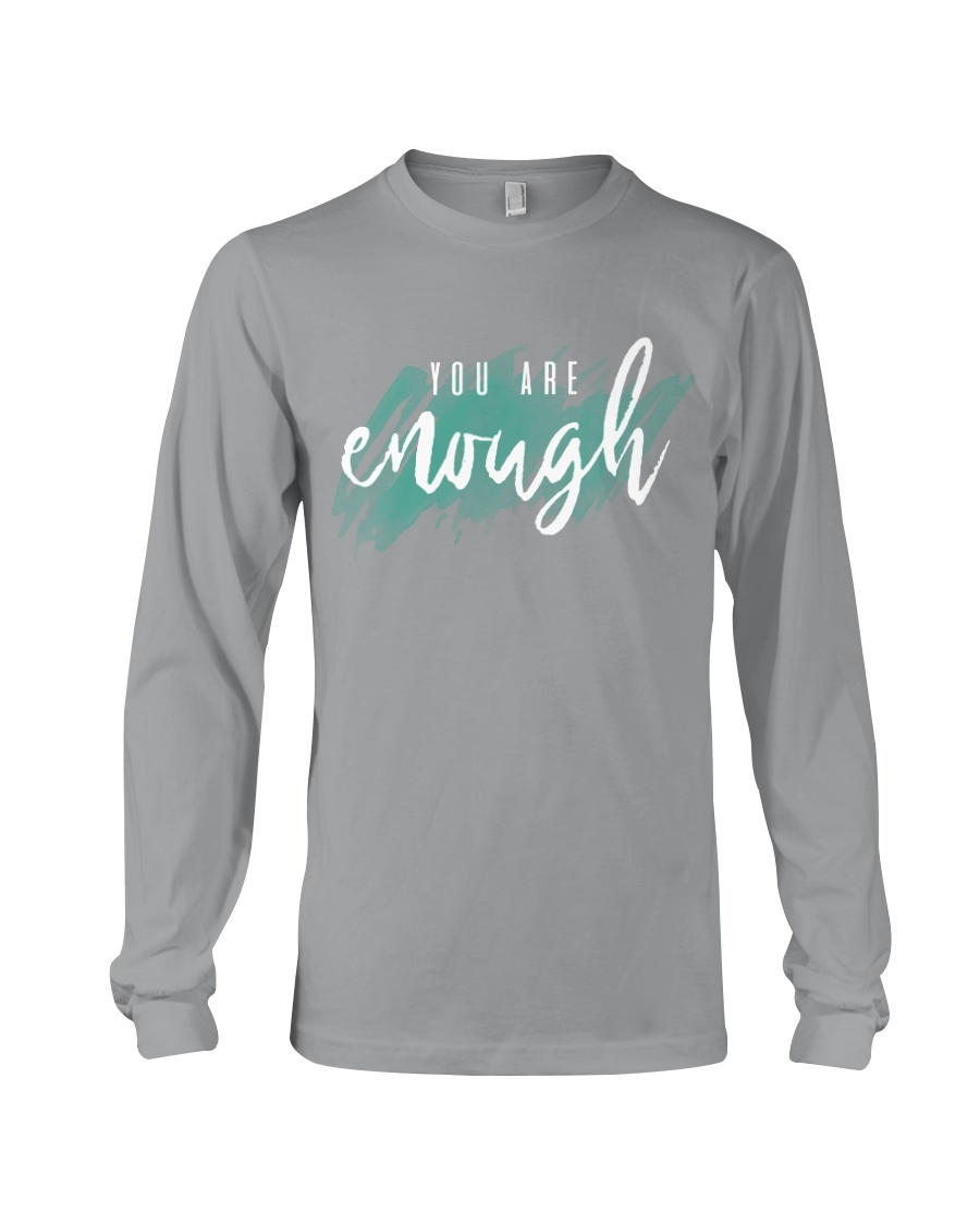 You Are Enough Long Sleeve Tee showcase