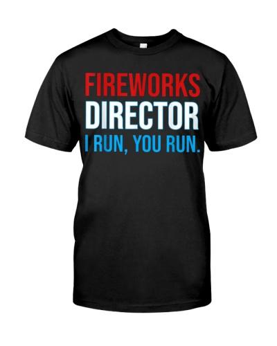 Fireworks Director If I Run You Run Shirt 4th Of J