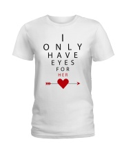 I Only Have Eyes For Her Ladies T-Shirt front