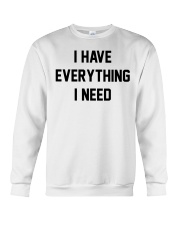 I have everything I need Crewneck Sweatshirt thumbnail