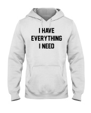 I have everything I need Hooded Sweatshirt thumbnail