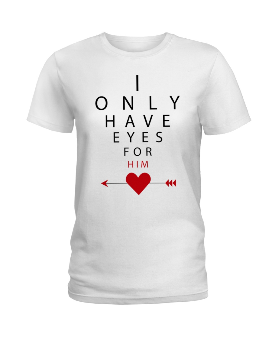 I Only Have Eyes For Him Ladies T-Shirt