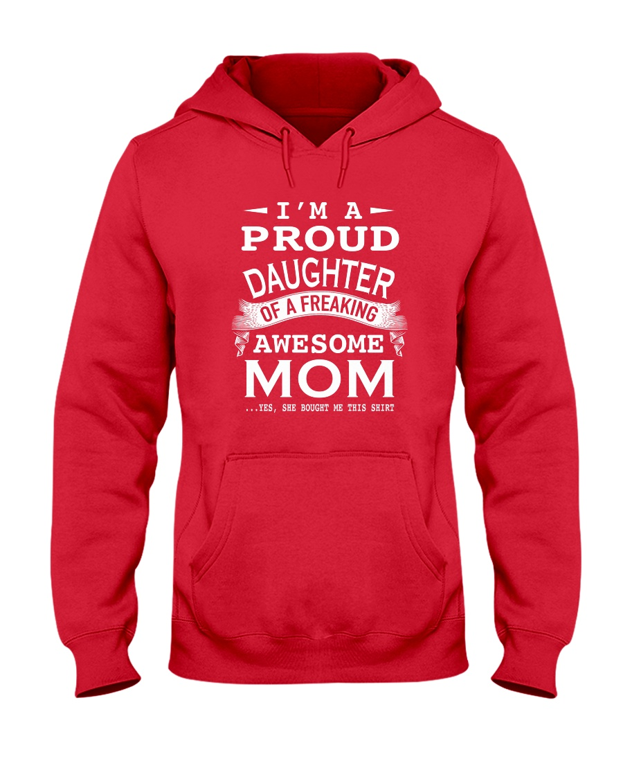 I'm a proud daughter of a freaking awesome mom Hooded Sweatshirt