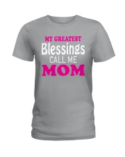 My greatest blessings call me mom Ladies T-Shirt thumbnail