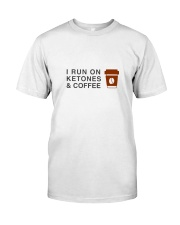 I run ON Ketones And Coffee  Classic T-Shirt front