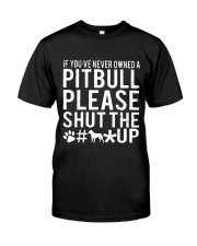 If Youve Never Owned A Pitbull Please Shut The up Classic T-Shirt thumbnail
