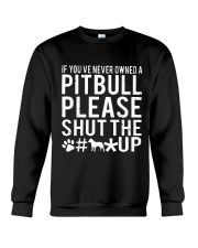If Youve Never Owned A Pitbull Please Shut The up Crewneck Sweatshirt thumbnail