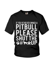 If Youve Never Owned A Pitbull Please Shut The up Youth T-Shirt thumbnail