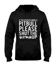 If Youve Never Owned A Pitbull Please Shut The up Hooded Sweatshirt thumbnail