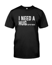I need a huge cup of beer funny Classic T-Shirt front