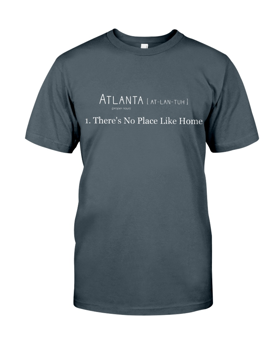Atlanta - There's No Place Like Home Classic T-Shirt